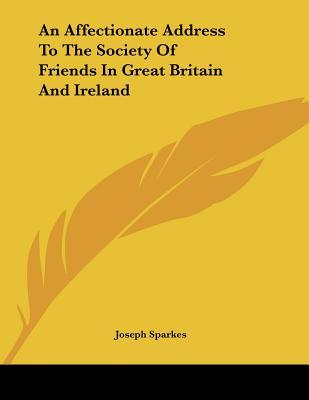 An Affectionate Address to the Society of Friends in Great Britain and Ireland