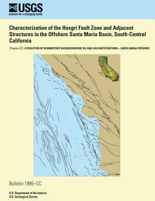 Characterization of the Hosgri Fault Zone and Adjacent Structures in the Offshore Santa Maria Basin, South-central California