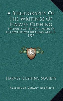 A Bibliography of the Writings of Harvey Cushing