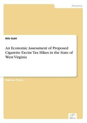 An Economic Assessment of Proposed Cigarette Excise Tax Hikes in the State of West Virginia