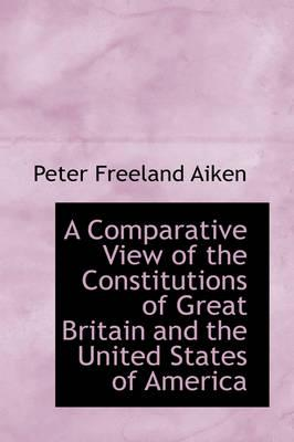 A Comparative View of the Constitutions of Great Britain and the United States of America
