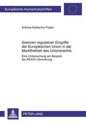 Grenzen Regulativer Eingriffe Der Europaischen Union in Die Marktfreiheit Des Unionsrechts