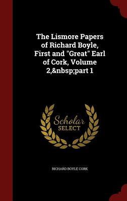 The Lismore Papers of Richard Boyle, First and Great Earl of Cork, Volume 2, Part 1