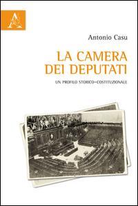 La Camera dei Deputati. Un profilo storico-costituzionale