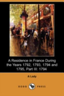 A Residence in France During the Years 1792, 1793, 1794 and 1795, Part III