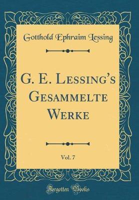 G. E. Lessing's Gesammelte Werke, Vol. 7 (Classic Reprint)