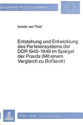 Entstehung und Entwicklung des Parteiensystems der DDR 1945-1949 im Spiegel der «Pravda» (mit einem Vergleich zu «Bol'Sevik»)
