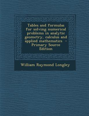 Tables and Formulas for Solving Numerical Problems in Analytic Geometry, Calculus and Applied Mathematics