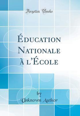 Éducation Nationale à l'École (Classic Reprint)