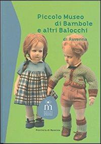 Piccolo museo di bambole e altri balocchi di Ravenna. Ediz. illustrata