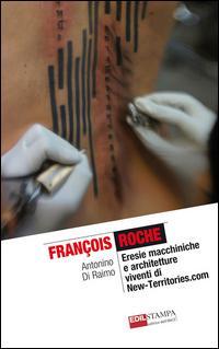 François Roche. Eresie macchiniche e architetture viventi di new-territories.com