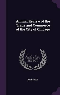 Annual Review of the Trade and Commerce of the City of Chicago