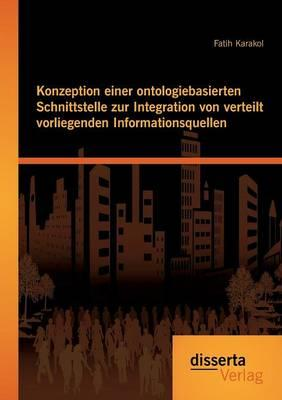 Konzeption einer ontologiebasierten Schnittstelle zur Integration von verteilt vorliegenden Informationsquellen