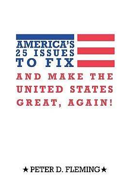 America's 25 Issues to Fix and Make the United States Great, Again!