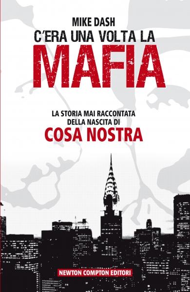C'era una volta la mafia. La storia mai raccontata della nascita di Cosa Nostra