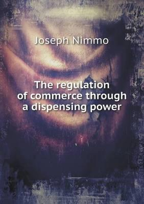 The Regulation of Commerce Through a Dispensing Power