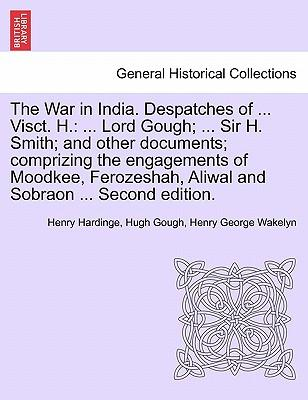 The War in India. Despatches of ... Visct. H.