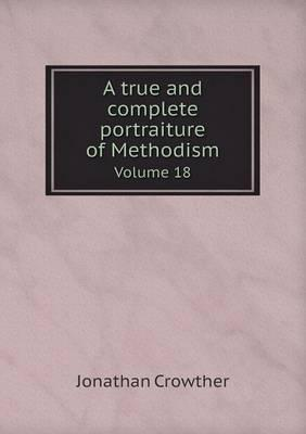 A True and Complete Portraiture of Methodism Volume 18