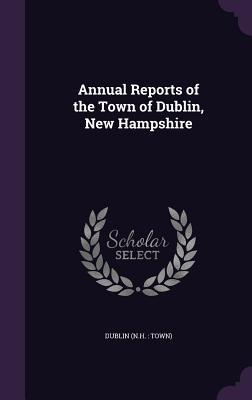 Annual Reports of the Town of Dublin, New Hampshire