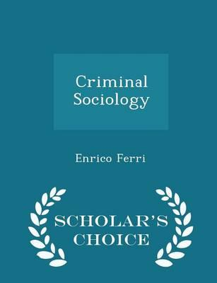 Criminal Sociology - Scholar's Choice Edition