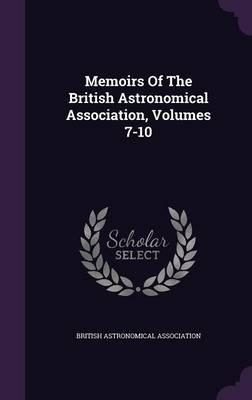 Memoirs of the British Astronomical Association, Volumes 7-10