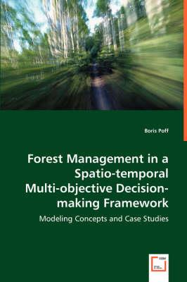 Forest Management in a Spatio-temporal Multi-objective Decision-making Framework