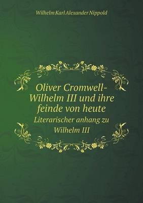 Oliver Cromwell-Wilhelm III Und Ihre Feinde Von Heute Literarischer Anhang Zu Wilhelm III