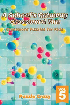 A School's Getaway Crossword Fun Vol 5