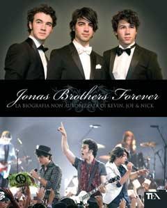 Jonas Brothers forever. La biografia non autorizzata di Kevin, Joe & Nick