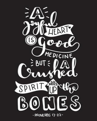 A Joyful Heart Is Good Medicine But Crushed Spirit Dries Up The Bones -Proverbs
