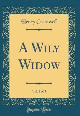 A Wily Widow, Vol. 2 of 3 (Classic Reprint)