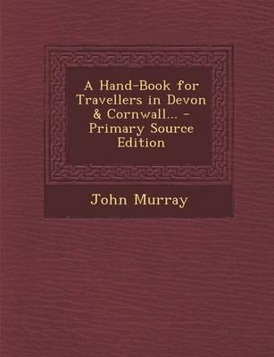 A Hand-Book for Travellers in Devon & Cornwall... - Primary Source Edition