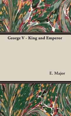 George V - King and Emperor