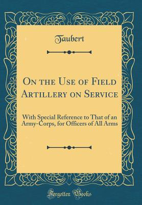 On the Use of Field Artillery on Service