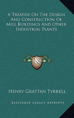 A Treatise on the Design and Construction of Mill Buildings and Other Industrial Plants