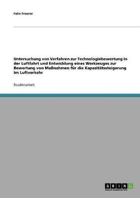 Untersuchung von Verfahren zur Technologiebewertung in der Luftfahrt und Entwicklung eines Werkzeuges zur Bewertung von Maßnahmen für die Kapazitätssteigerung im Luftverkehr