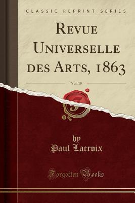 Revue Universelle des Arts, 1863, Vol. 18 (Classic Reprint)