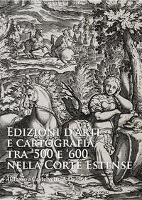 Edizioni d'arte e cartografia tra '500 e '600 nella Corte Estense. Il Tasso a Castelvetro A.D. 1564