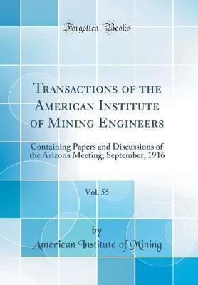 Transactions of the American Institute of Mining Engineers, Vol. 55
