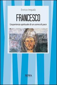 Francesco. L'esperienza spirituale di un uomo di pace