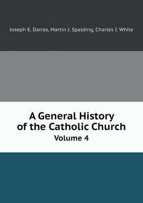 A General History of the Catholic Church Volume 4