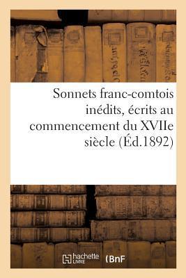 Sonnets Franc-Comtois Inédits, Ecrits au Commencement du Xviie Siecle