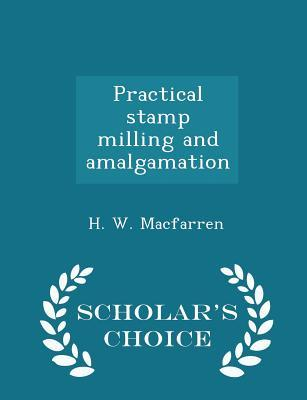 Practical Stamp Milling and Amalgamation - Scholar's Choice Edition