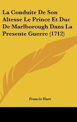 La Conduite De Son Altesse Le Prince Et Duc De Marlborough Dans La Presente Guerre