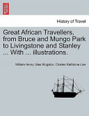 Great African Travellers, from Bruce and Mungo Park to Livingstone and Stanley with Illustrations