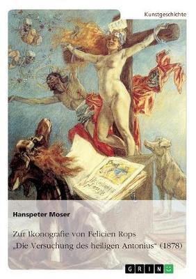"""Zur Ikonografie von Felicien Rops' """"Die Versuchung des heiligen Antonius"""" (1878)"""