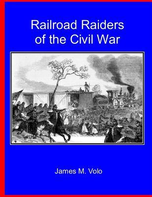 Railroad Raiders of the Civil War