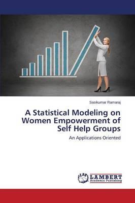 A Statistical Modeling on Women Empowerment of Self Help Groups