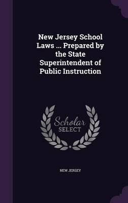 New Jersey School Laws ... Prepared by the State Superintendent of Public Instruction