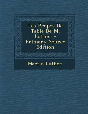 Les Propos de Table de M. Luther - Primary Source Edition